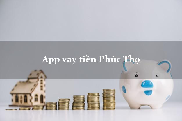 App vay tiền Phúc Thọ Hà Nội