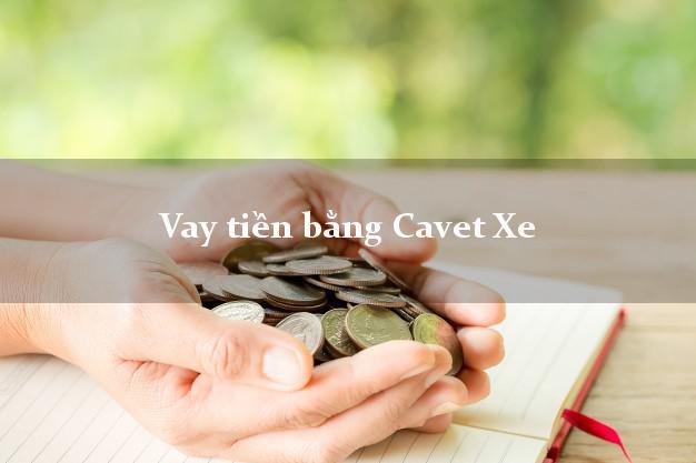 Vay tiền bằng Cavet Xe Không Lãi Suất