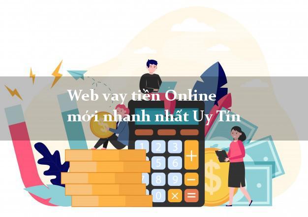 Web vay tiền Online mới nhanh nhất Uy Tín